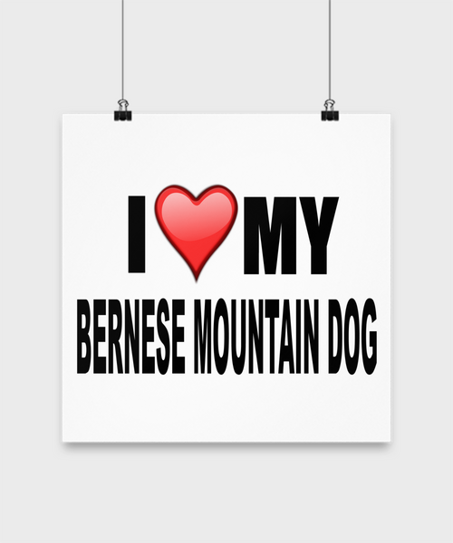 I Love My Bernese Mountain Dog - Poster - Dogs Make Me Happy - 3