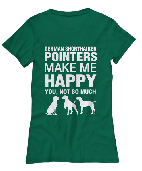 German Shorthaired Pointers Make Me Happy Women's Shirt - Dogs Make Me Happy - 29