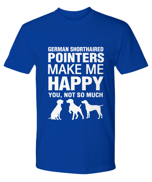 German Shorthaired Pointers Make Me Happy T-Shirt - Dogs Make Me Happy - 13