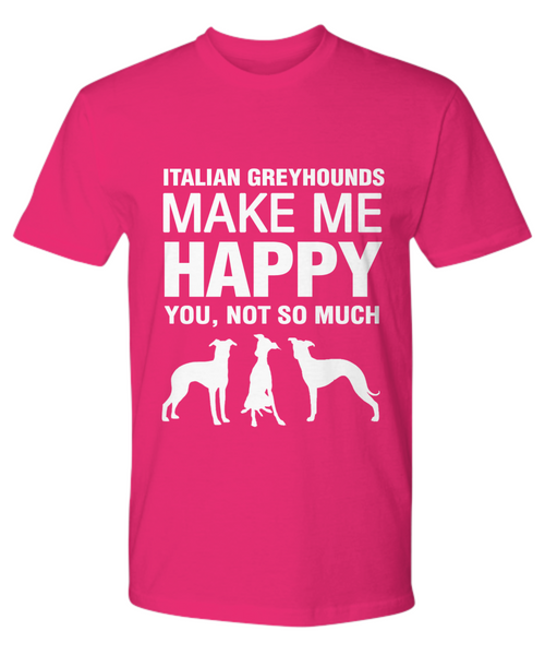 Italian Greyhounds Make Me Happy T-shirt - Dogs Make Me Happy - 17