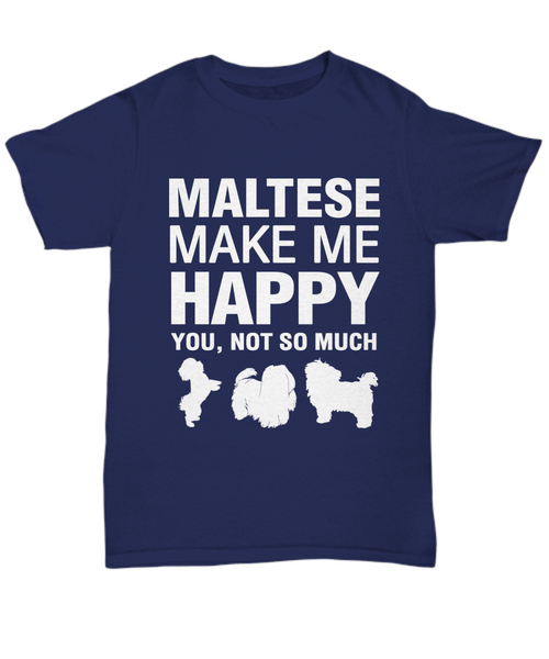 Maltese Make Me Happy T-shirt - Dogs Make Me Happy - 7