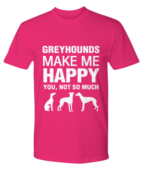 Greyhounds Make Me Happy T-Shirt - Dogs Make Me Happy - 17