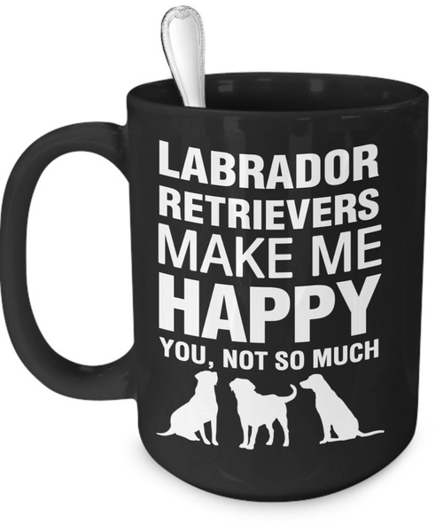 Labrador Retrievers Make Me Happy - Dogs Make Me Happy - 3