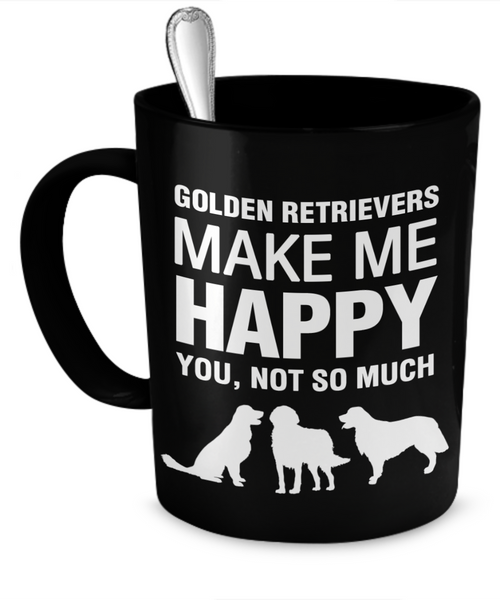 Golden Retrievers Make Me Happy - Dogs Make Me Happy - 1