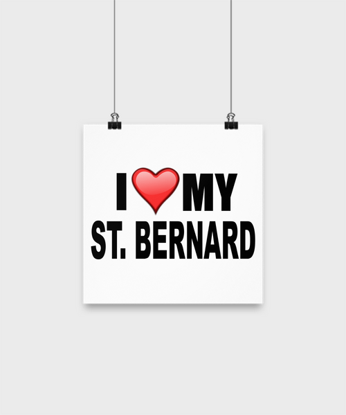 I Love My St. Bernard -Poster - Dogs Make Me Happy - 1
