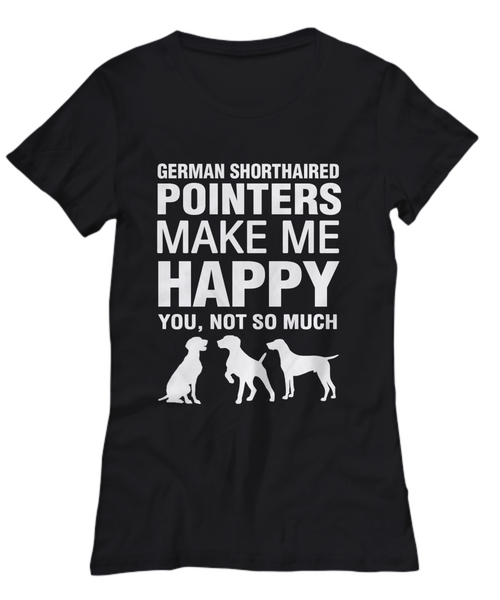 German Shorthaired Pointers Make Me Happy Women's Shirt - Dogs Make Me Happy - 21
