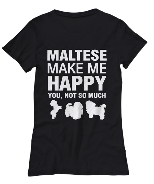Maltese Make Me Happy Women's Shirt - Dogs Make Me Happy - 21