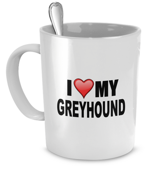 I Love My Greyhound - Dogs Make Me Happy - 1