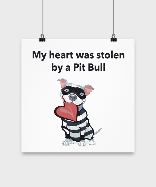 My Heart Was Stolen By A Pit Bull Poster - Dogs Make Me Happy - 3
