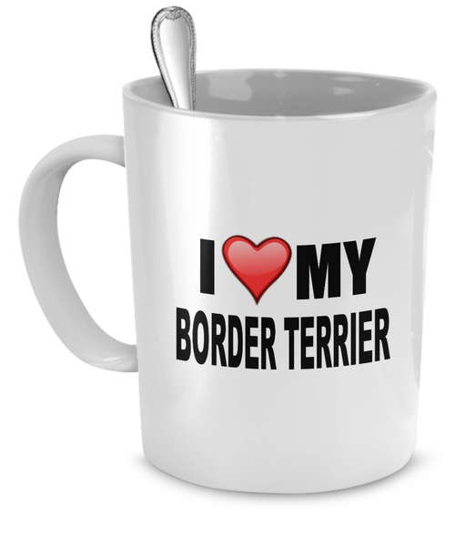 I Love My Border Terrier - Dogs Make Me Happy - 1