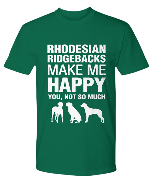 Rhodesian Ridgebacks Make Me Happy T-Shirt - Dogs Make Me Happy - 19