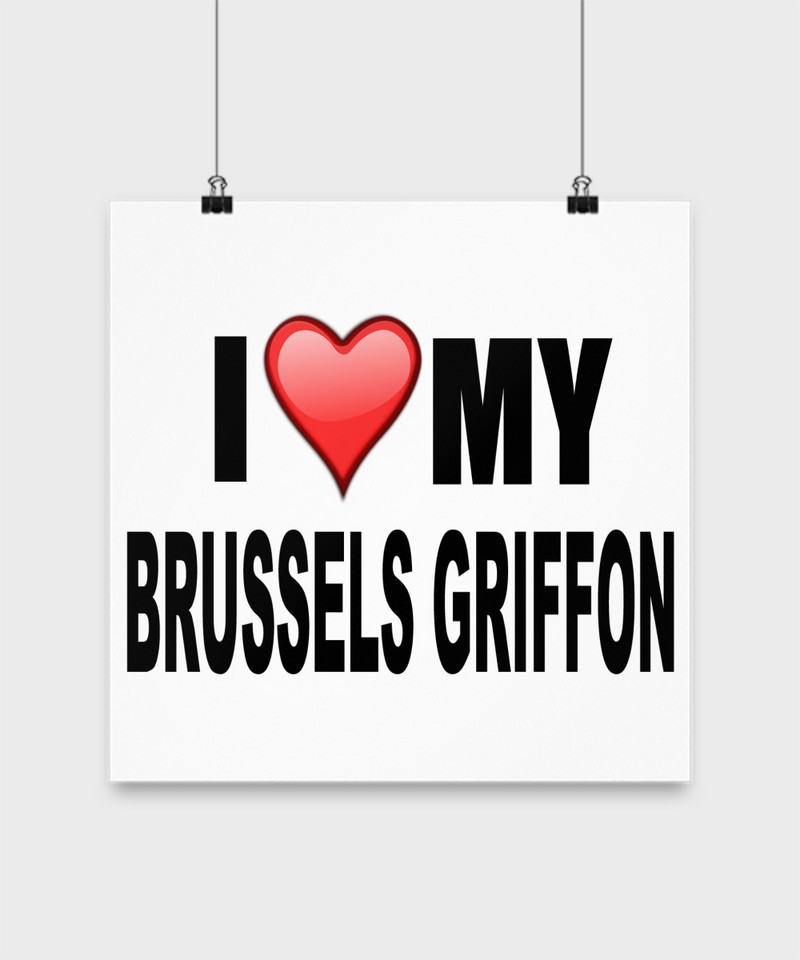 I Love My Brussels Griffon - Poster - Dogs Make Me Happy - 3