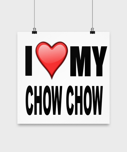 I Love My Chow Chow -Poster - Dogs Make Me Happy - 3