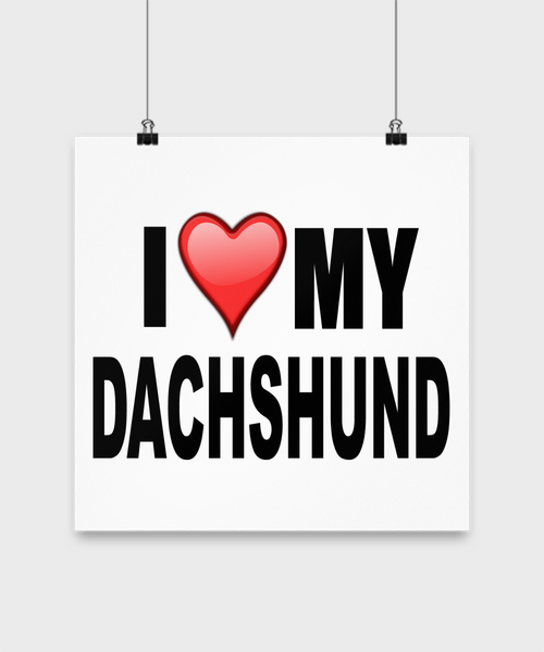 I Love My Dachshund- Poster - Dogs Make Me Happy - 2
