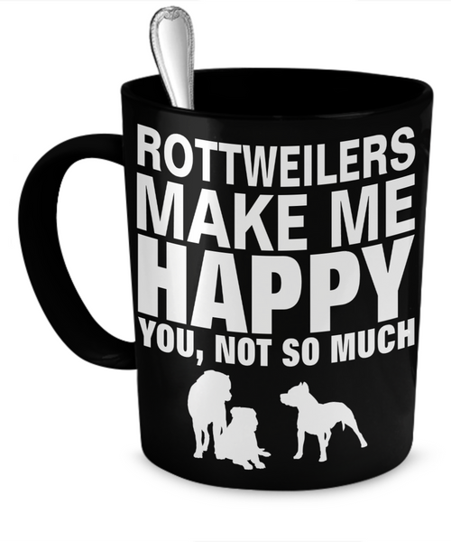 Rottweilers Make Me Happy - Dogs Make Me Happy - 1