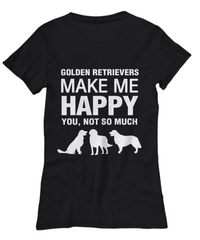 Golden Retrievers Make Me Happy -Women's Shirt - Dogs Make Me Happy - 21