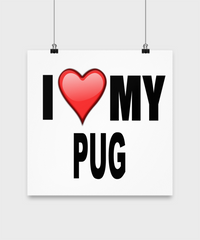 I Love My Pug -Poster - Dogs Make Me Happy - 3