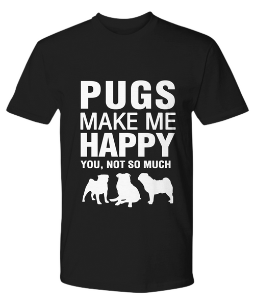 Pugs Make Me Happy T-Shirt - Dogs Make Me Happy - 11