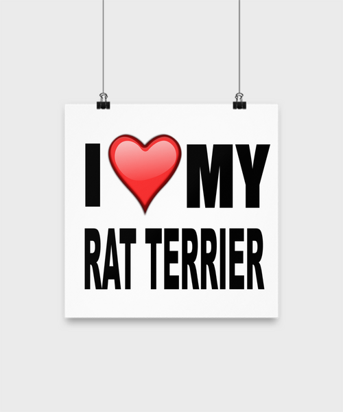 I Love My Rat Terrier -Poster - Dogs Make Me Happy - 2