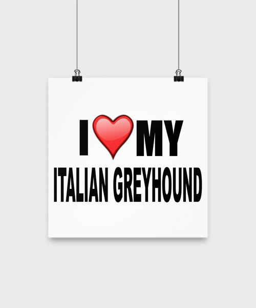 I Love My Italian Greyhound - Poster - Dogs Make Me Happy - 2