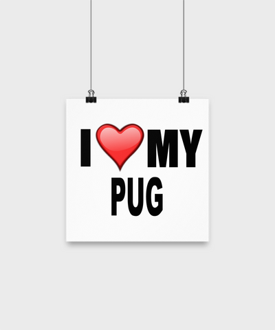 I Love My Pug -Poster - Dogs Make Me Happy - 1
