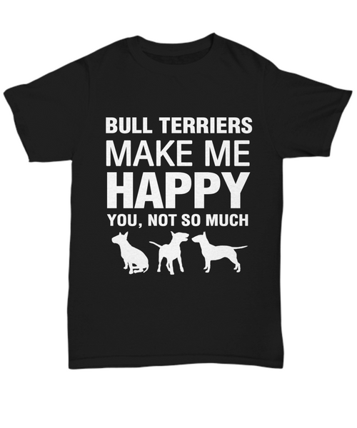 Bull Terriers Make Me Happy  T-Shirt - Dogs Make Me Happy - 3