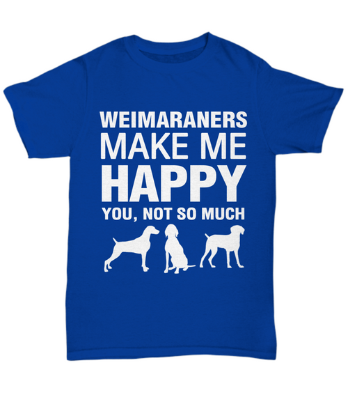 Weimaraners Make Me Happy T Shirt - Dogs Make Me Happy - 5