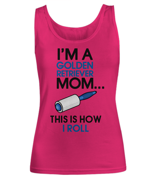 I'm a golden retriever mom - This is how I roll - Dogs Make Me Happy - 9