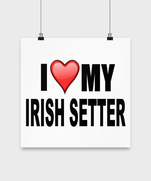 I Love My Irish Setter -Poster - Dogs Make Me Happy - 3