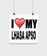 I Love My Lhasa Apso-Poster - Dogs Make Me Happy - 2