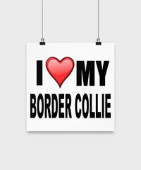 I Love My Border Collie - Poster - Dogs Make Me Happy - 2