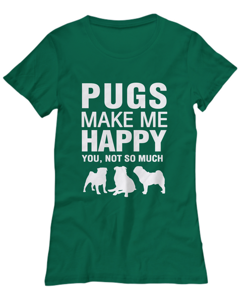 Pugs Make Me Happy -Women's Shirt - Dogs Make Me Happy - 29