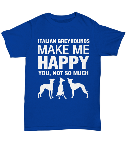 Italian Greyhounds Make Me Happy T-shirt - Dogs Make Me Happy - 1