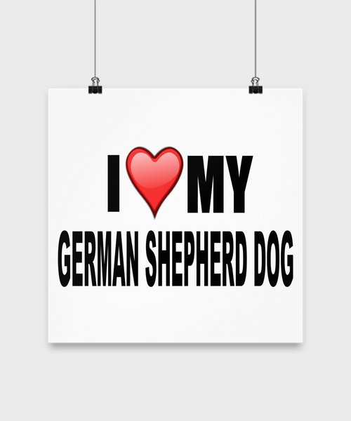 I Love My German Shepherd -Poster - Dogs Make Me Happy - 3
