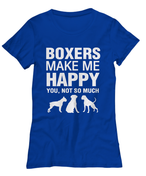 Boxers Make Me Happy Women's Shirt - Dogs Make Me Happy - 11