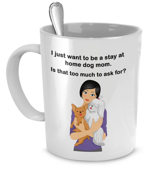 I just want to be a stay at home mom - is that too much to ask for? - Dogs Make Me Happy - 1