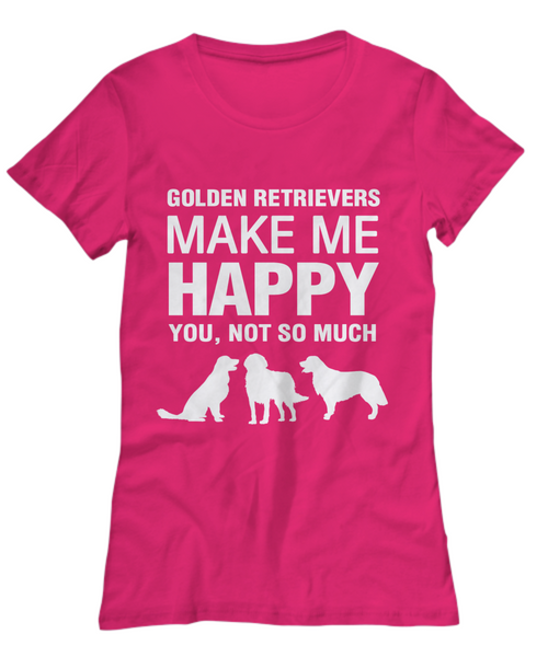 Golden Retrievers Make Me Happy -Women's Shirt - Dogs Make Me Happy - 27