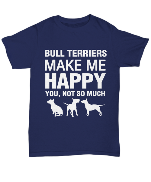 Bull Terriers Make Me Happy  T-Shirt - Dogs Make Me Happy - 7