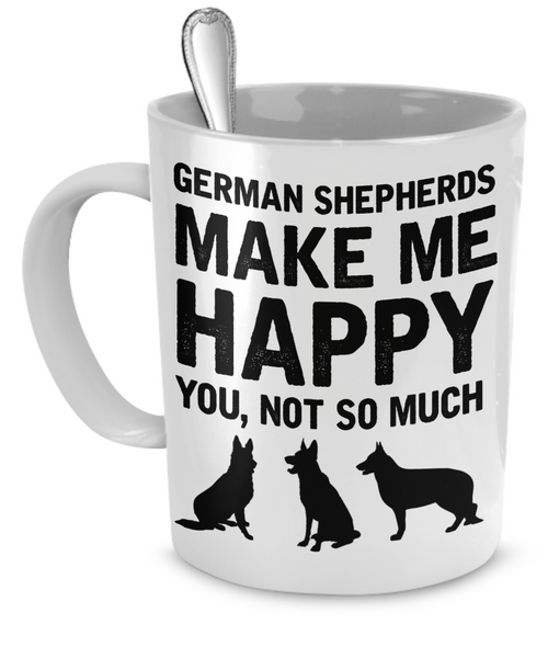German Shepherds Make Me Happy - Dogs Make Me Happy - 1