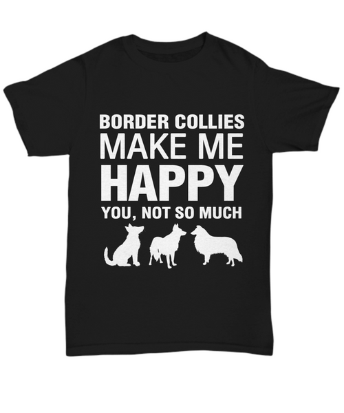 Border Collies Make Me Happy T-Shirt - Dogs Make Me Happy - 1