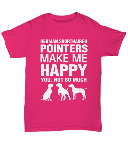 German Shorthaired Pointers Make Me Happy T-Shirt - Dogs Make Me Happy - 7