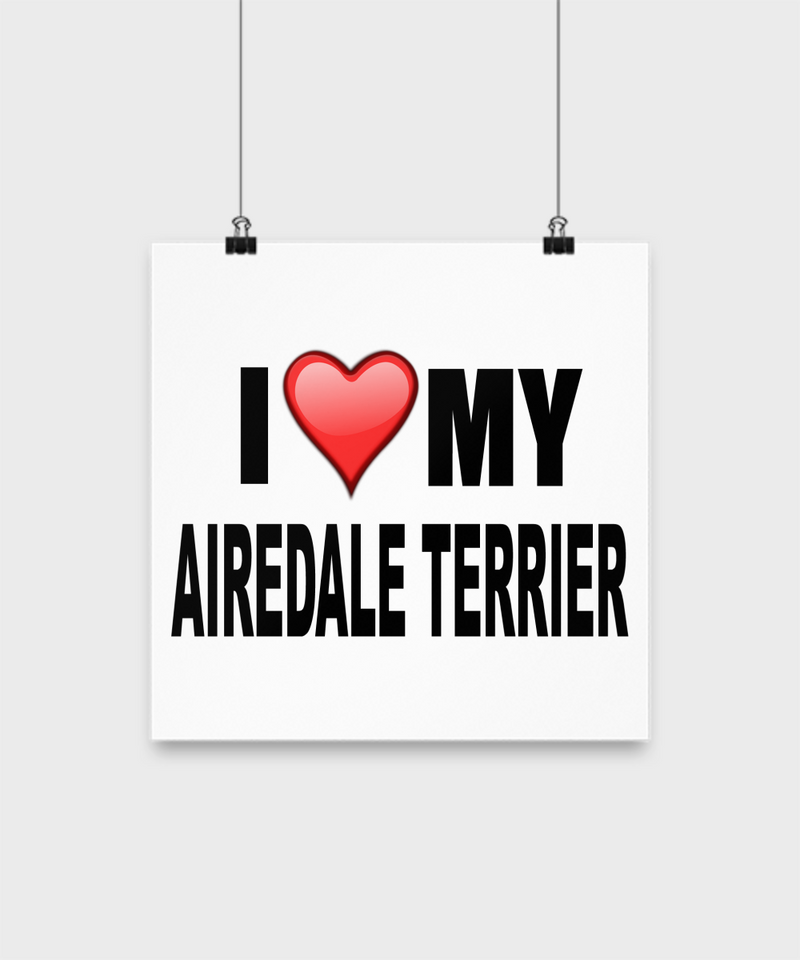 I Love My Airedale Terrier-Poster - Dogs Make Me Happy - 3