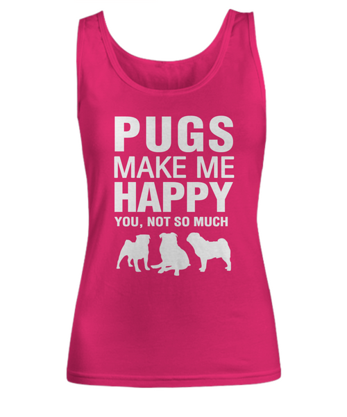 Pugs Make Me Happy -Women's Shirt - Dogs Make Me Happy - 7