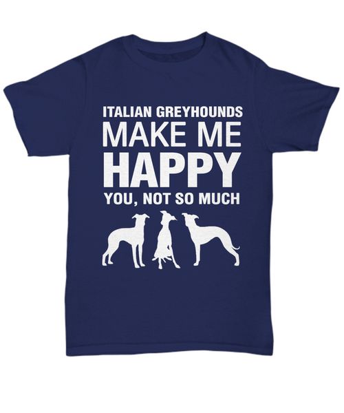 Italian Greyhounds Make Me Happy T-shirt - Dogs Make Me Happy - 5