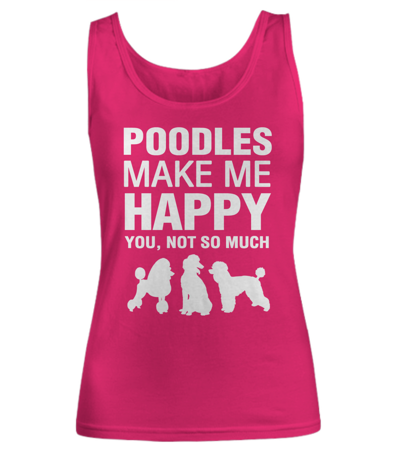 Poodles Make Me Happy Women's Shirt - Dogs Make Me Happy - 1