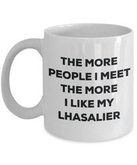The more people I meet the more I like my Lhasalier Mug - Funny Coffee Cup - Christmas Dog Lover Cute Gag Gifts Idea