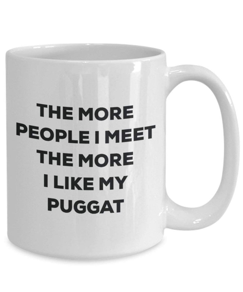 The more people I meet the more I like my Puggat Mug - Funny Coffee Cup - Christmas Dog Lover Cute Gag Gifts Idea