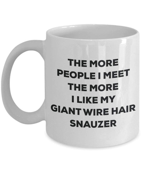 The more people I meet the more I like my Giant Wire Hair Snauzer Mug - Funny Coffee Cup - Christmas Dog Lover Cute Gag Gifts Idea