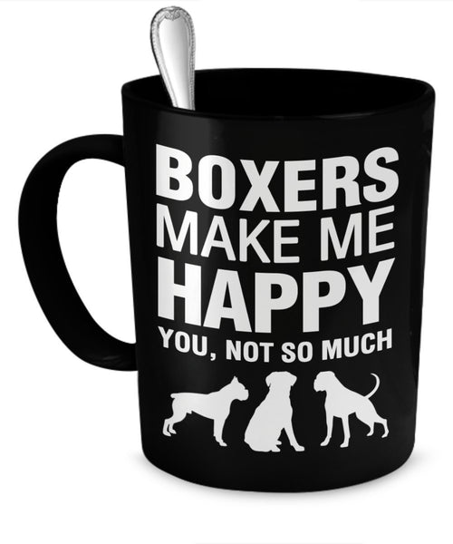 Boxer Mug - Boxers Make Me Happy - Boxer Gifts - Boxer Accessories