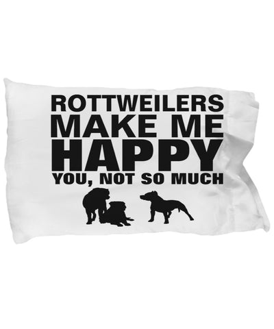 Rottweilers Make Me Happy Pillow Case